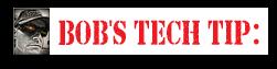 Bob's Tech Tip